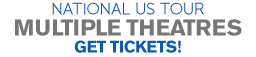 National US Tour, Multiple Theatres - Get Tickets!